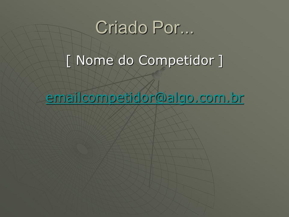 Criado Por... [ Nome do Competidor ] emailcompetidor@algo.com.br